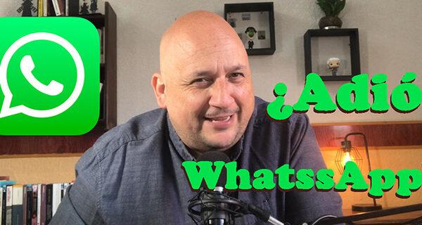 adios a whatsapp - estrategia digital - sergio f esquivel